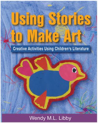 Using Stories to Make Art Creative Activities Using Children's Literature  2004 9781401834678 Front Cover