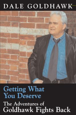 Getting What You Deserve The Adventures of Goldhawk Fights Back  2003 9781550024678 Front Cover