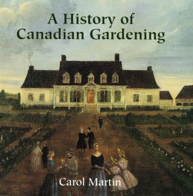 History of Canadian Gardening   2000 9781552781678 Front Cover