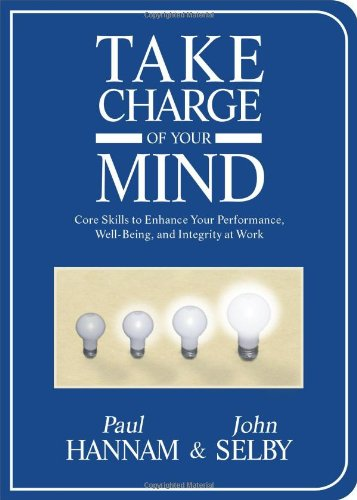 Take Charge of Your Mind Core Skills to Enhance Your Performance, Well-Being and Integrity at Work  2006 9781571744678 Front Cover