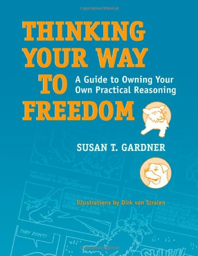 Thinking Your Way to Freedom A Guide to Owning Your Own Practical Reasoning  2009 edition cover