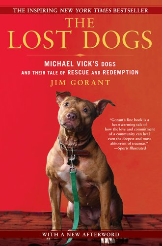 Lost Dogs Michael Vick's Dogs and Their Tale of Rescue and Redemption N/A edition cover