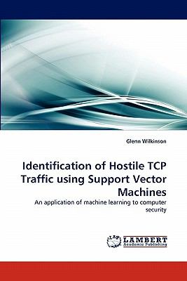 Identification of Hostile Tcp Traffic Using Support Vector MacHines N/A 9783843360678 Front Cover
