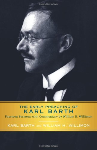 Early Preaching of Karl Barth Fourteen Sermons with Commentary by William H. Willimon  2009 9780664233679 Front Cover