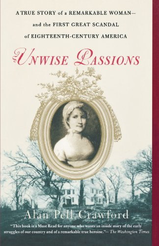 Unwise Passions A True Story of a Remarkable Woman - And the First Great Scandal of Eighteenth-Century America  2005 edition cover