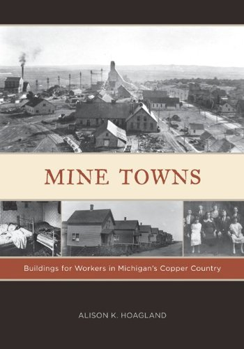 Mine Towns Buildings for Workers in Michigan's Copper Country  2010 9780816665679 Front Cover