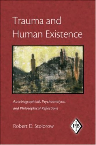 Trauma and Human Existence Autobiographical, Psychoanalytic, and Philosophical Reflections  2007 edition cover