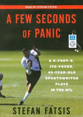 A Few Seconds of Panic: A 5-foot-8, 170-pound, 43-year-old Sportswriter Plays in the NFL  2008 9781400157679 Front Cover
