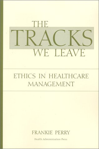 Tracks We Leave Ethics in Healthcare Management  2001 9781567931679 Front Cover
