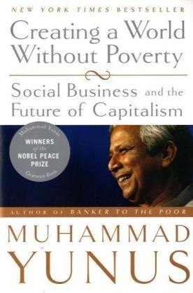 Creating a World Without Poverty Social Business and the Future of Capitalism  2009 edition cover