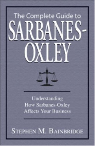 Complete Guide to Sarbanes-Oxley Understanding How Sarbanes-Oxley Affects Your Business  2007 edition cover