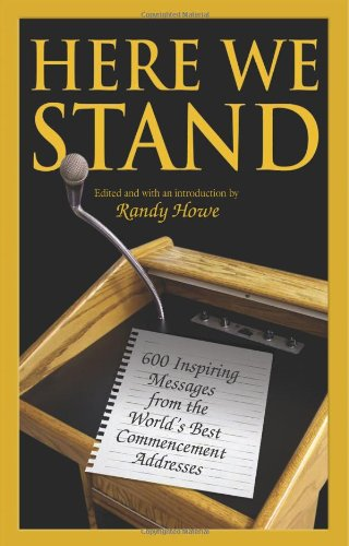 Here We Stand 600 Inspiring Messages from the World's Best Commencement Addresses  2009 9781599215679 Front Cover