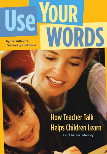 Use Your Words How Teacher Talk Helps Children Learn  2005 9781929610679 Front Cover