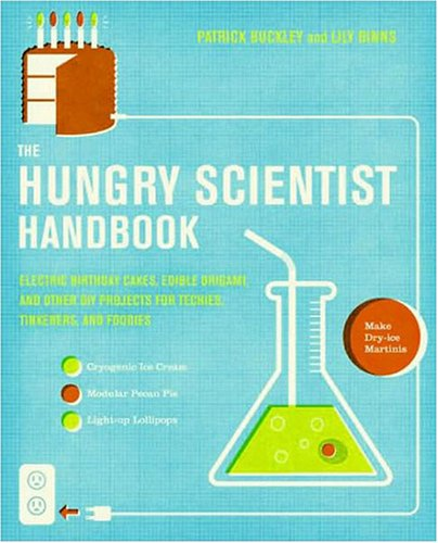 Hungry Scientist Handbook Electric Birthday Cakes, Edible Origami, and Other DIY Projects for Techies, Tinkerers, and Foodies  2008 (Handbook (Instructor's)) 9780061238680 Front Cover
