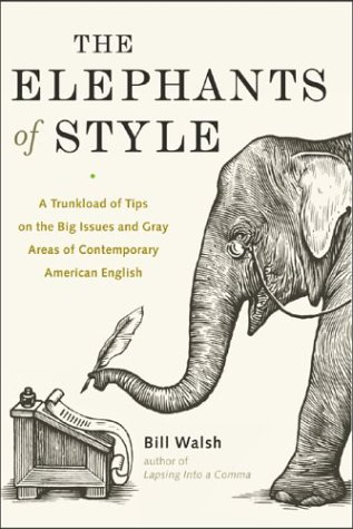 Elephants of Style A Trunkload of Tips on the Big Issues and Gray Areas of Contemporary American English  2004 edition cover