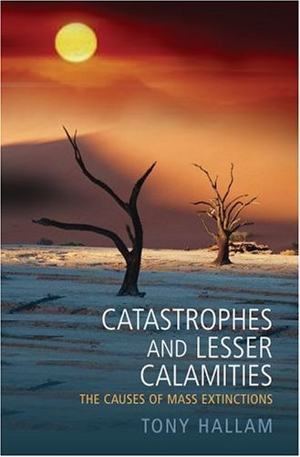Catastrophes and Lesser Calamities The Causes of Mass Extinctions  2005 edition cover