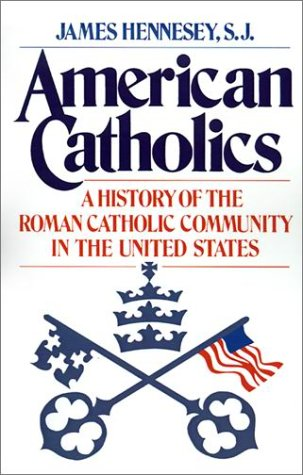 American Catholics A History of the Roman Catholic Community in the United States  1981 9780195032680 Front Cover