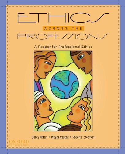Ethics Across the Professions A Reader for Professional Ethics  2011 edition cover
