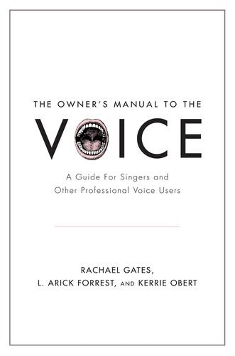 Owner's Manual to the Voice A Guide for Singers and Other Professional Voice Users  2013 edition cover