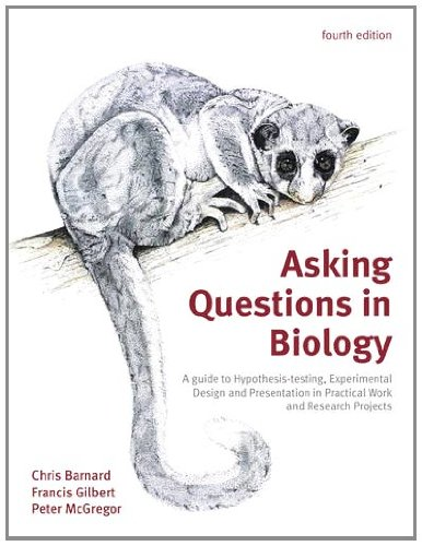 Asking Questions in Biology A Guide to Hypothesis Testing, Experimental Design and Presentation in Practical Work and Research Projects 4th 2011 (Revised) edition cover