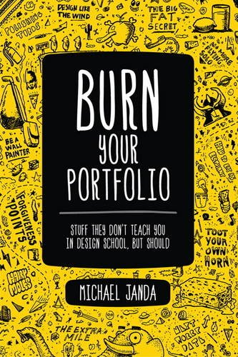 Burn Your Portfolio Stuff They Don't Teach You in Design School, but Should  2013 edition cover