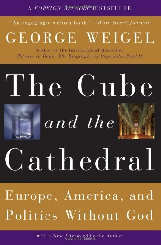 Cube and the Cathedral Europe, America, and Politics Without God N/A edition cover