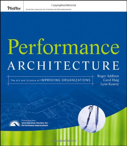Performance Architecture The Art and Science of Improving Organizations  2009 edition cover
