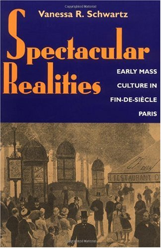 Spectacular Realities Early Mass Culture in Fin-de-Si�cle Paris  1999 edition cover