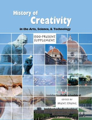 History of Creativity In the Arts Science and Technology: 1500-Present Supplement Revised  9780757564680 Front Cover