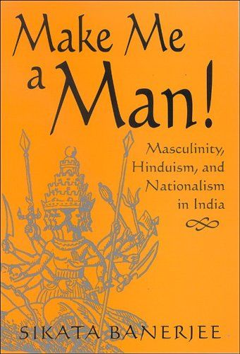 Make Me a Man! Masculinity, Hinduism, and Nationalism in India  2005 edition cover