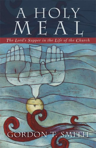Holy Meal The Lord's Supper in the Life of the Church  2005 9780801027680 Front Cover