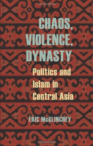 Chaos, Violence, Dynasty Politics and Islam in Central Asia  2011 edition cover