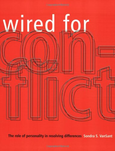 Wired for Conflict The Role of Personality in Resolving Differences  2003 9780935652680 Front Cover