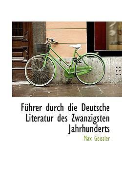 F�hrer Durch Die Deutsche Literatur des Zwanzigsten Jahrhunderts  N/A 9781115550680 Front Cover