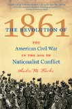 Revolution Of 1861 The American Civil War in the Age of Nationalist Conflict  2014 9781469613680 Front Cover