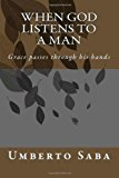 When God Listens to a Man Grace Passes Through His Hands N/A 9781479373680 Front Cover
