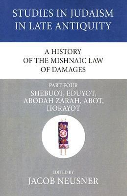 History of the Mishnaic Law of Damages Shebuot, Eduyot, Abodah Zarah, Abot, Horayot N/A 9781556353680 Front Cover