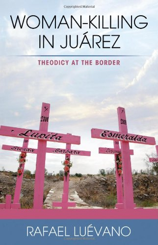 Woman-Killing in Juarez Theodicy at the Border  2011 edition cover
