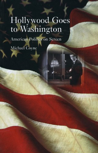 Hollywood Goes to Washington American Politics on Screen  2008 edition cover