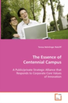 Essence of Centennial Campus A Public/private Strategic Alliance that Responds toCorporate Core Values of Innovation N/A 9783836464680 Front Cover