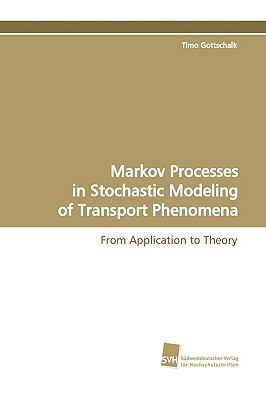 Markov Processes in Stochastic Modeling of Transport Phenomena:   2009 9783838105680 Front Cover