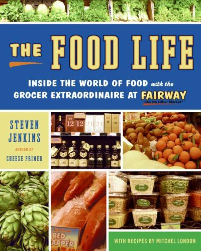 Food Life Inside the World of Food with the Grocer Extraordinaire at Fairway  2008 9780061231681 Front Cover