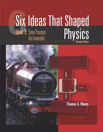 Six Ideas That Shaped Physics Unit T - Some Processes Are Irreversible 2nd 2003 edition cover