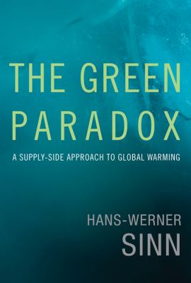 Green Paradox A Supply-Side Approach to Global Warming  2012 9780262016681 Front Cover