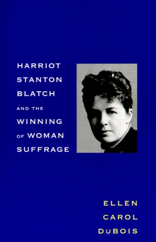Harriot Stanton Blatch and the Winning of Woman Suffrage   1999 9780300080681 Front Cover