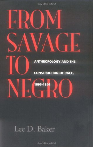 From Savage to Negro Anthropology and the Construction of Race, 1896-1954  1998 edition cover