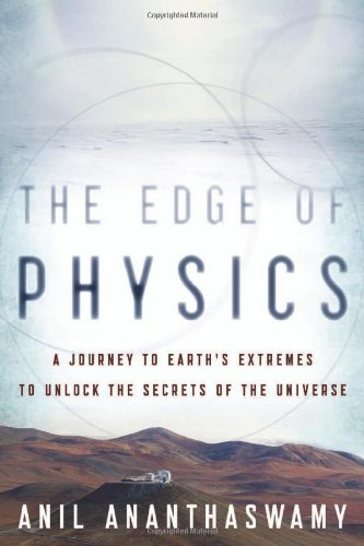 Edge of Physics A Journey to Earth's Extremes to Unlock the Secrets of the Universe  2010 9780618884681 Front Cover