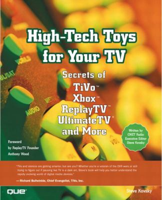 High-Tech Toys for Your TV Secrets of Tivo, Xbox, ReplayTV, Ultimate TV and More  2002 9780789726681 Front Cover