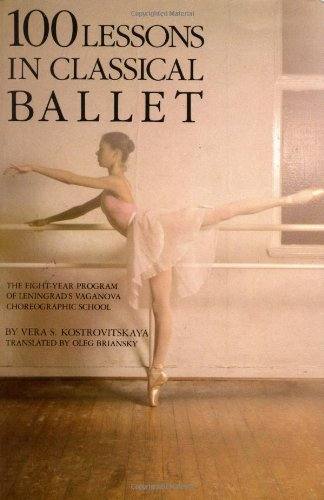 100 Lessons in Classical Ballet The Eight-Year Program of Leningrad's Vaganova Choreographic School 5th (Reprint) edition cover
