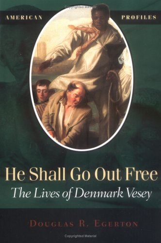 He Shall Go Out Free The Lives of Denmark Vesey  1999 9780945612681 Front Cover